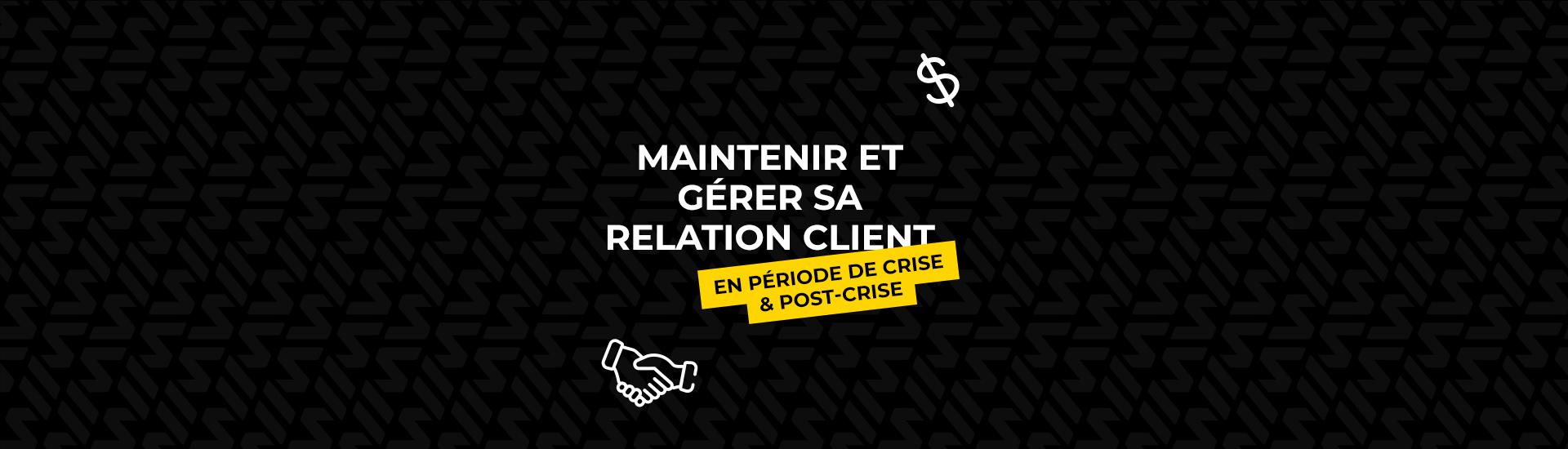 Webinar : Comment maintenir et gérer sa relation client en période de crise et post-crise ?
